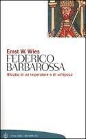 Federico Barbarossa. Mito e realtà - Wies Ernst W.