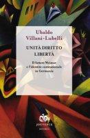 Unità diritto libertà. Il fattore Weimar e l'identità istituzionale in Germania - Villani-Lubelli Ubaldo