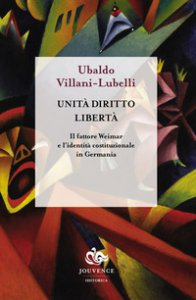 Copertina di 'Unità diritto libertà. Il fattore Weimar e l'identità istituzionale in Germania'