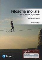 Filosofia morale. Storia, teorie, argomenti. Ediz. Mylab. Con Contenuto digitale per download e accesso on line - Da Re Antonio