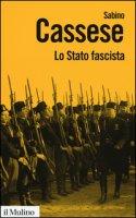 Lo Stato fascista - Cassese Sabino