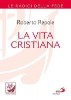 La vita cristiana - Roberto Repole