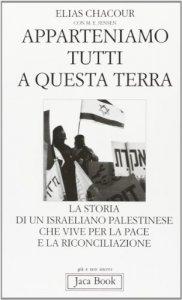 Copertina di 'Apparteniamo tutti a questa terra. Storia di un israeliano palestinese che vive per la pace e la riconciliazione'