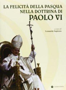 Copertina di 'La felicità della Pasqua nella dottrina di Paolo VI'