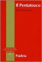 Il Pentateuco. Introduzione alla lettura dei primi cinque libri della Bibbia - García López Félix