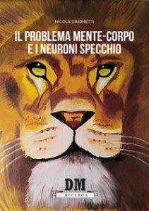 Copertina di 'Il problema mente-corpo e i neuroni specchio'
