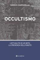 Occultismo. L'attualità di un mito. La presenza dell'ignoto. - Danilo Campanella