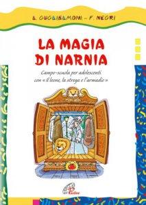Copertina di 'La magia di Narnia. Campo-scuola per adolescenti con il «leone, la strega e l'armadio»'