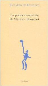 Copertina di 'La politica invisibile di Maurice Blanchot. Con un'antologia dei suoi testi degli anni Trenta'