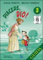 Piacere, Dio! Vol. 3 - Guida - Anna Peiretti, Bruno Ferrero, Maria Gianola