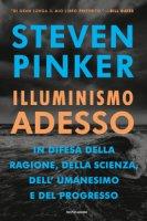 Illuminismo adesso. In difesa della ragione, della scienza, dell'umanesimo e del progresso - Pinker Steven