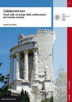 Celeberrimi loci. Studi sulle strategie della celebrazione nel mondo romano - De Maria Sandro