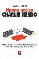 Hanno ucciso Charlie Hebdo - Giulio Meotti