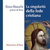 La singolarità della fede cristiana - Enzo Bianchi