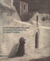 Il pittorialismo italiano e l'opera fotografica di Peretti Griva. Catalogo della mostra (Torino, 8 febbraio-8 maggio 2017). Ediz. a colori