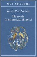 Memorie di un malato di nervi - Schreber Daniel P.