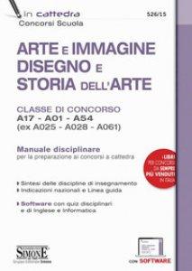 Copertina di 'Arte e immagine, disegno e storia dell'arte. Classi di concorso A17, A01, A54 (ex A025, A028, A061). Manuale disciplinare. Con software di simulazione'