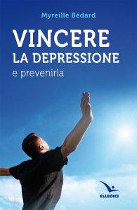 Copertina di 'Vincere la depressione e prevenirla'