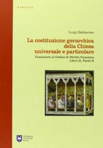 Copertina di 'La costituzione gerarchica della Chiesa universale e particolare'