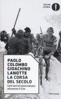 La corsa del secolo. Cent'anni di storia italiana attraverso il Giro - Colombo Paolo, Lanotte Gioachino