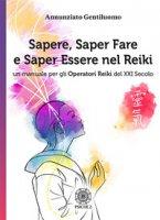 Sapere, saper fare e saper essere nel Reiki. Un manuale per gli operatori di Reiki del XXI secolo - Gentiluomo Annunziato