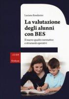 La valutazione degli alunni con BES. Il nuovo quadro normativo e strumenti operativi - Rondanini Luciano