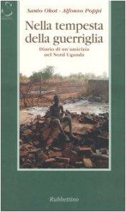 Copertina di 'Nella tempesta della guerriglia. Diario di un'amicizia nel Nord Uganda'