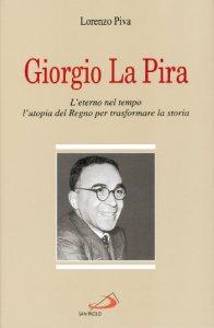 Copertina di 'Giorgio La Pira. L'eterno nel tempo, l'utopia del regno per trasformare la storia'