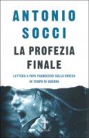 La profezia finale - Socci Antonio