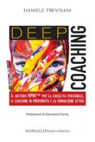 Deep coaching. Il Metodo HPM(TM) per la crescita personale, il coaching in profondità e la formazione attiva - Trevisani Daniele