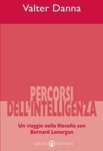 Copertina di 'Percorsi dell'intelligenza. Un viaggio nella filosofia con Bernard Lonergan'