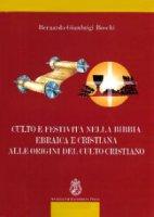 Culto e festività nella Bibbia ebraica e cristiana alle origini del culto cristiano - Boschi Bernardo Gianluigi