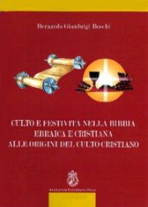 Copertina di 'Culto e festività nella Bibbia ebraica e cristiana alle origini del culto cristiano'