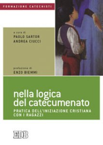 Copertina di 'Nella logica del catecumenato. Pratica dell'iniziazione cristiana per i ragazzi'