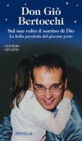 Don Giò Bertocchi. Sul suo volto il sorriso di Dio. La bella parabola del giovane prete - Giuliani Oliviero