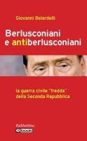 Berlusconiani e antiberlusconiani - Giovanni Belardelli
