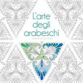 L' arte degli arabeschi. Disegni da colorare. Ediz. illustrata