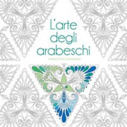 Copertina di 'L' arte degli arabeschi. Disegni da colorare. Ediz. illustrata'