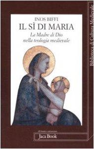 Copertina di 'Il sì di Maria. La figura della madre di Dio nella teologia medievale'