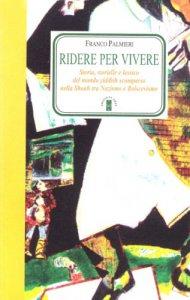 Copertina di 'Ridere per vivere. Storia, storielle e lessico del mondo yiddish scomparso nello Shoah tra nazismo e bolscevismo'