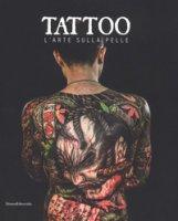 Tattoo. L'arte sulla pelle. Catalogo della mostra (Torino, 9 novembre 2018 a 3 marzo 2019). Ediz. illustrata