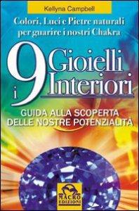 Copertina di 'I nove gioielli interiori. Guida alla scoperta delle nostre potenzialità. Colori, luci e pietre naturali per guarire i nostri chakra'