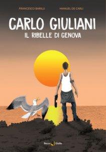 Copertina di 'Carlo Giuliani. Il ribelle di Genova'