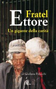Copertina di 'Fratel Ettore. Un gigante della carità'