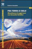 Fra terra e cielo. Miscellanea di saggi brevi con Gesualdo Bufalino - Guastella Federico