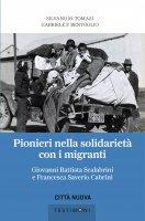 Pionieri nella solidarietà con i migranti - Silvano M. Tomasi, Gabriele F. Bentoglio