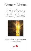 Alla ricerca della felicit� - Matino Gennaro