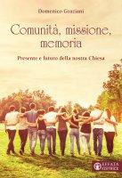 Comunità, missione, memoria - Domenico Graziani