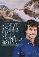 Viaggio nella cappella Sistina. Ediz. illustrata - Angela Alberto