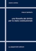 Una filosofia del diritto per lo stato costituzionale - Barberis Mauro